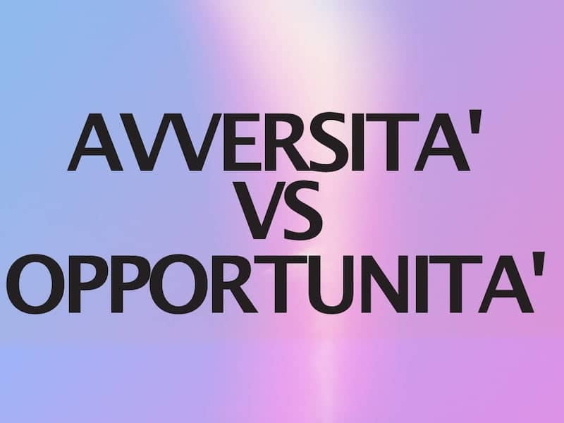 AVVERSITA' VS OPPORTUNITA'